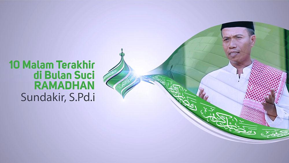 10 Malam Terakhir di Bulan Suci Ramadhan (Sundakir, S.Pd.i)
